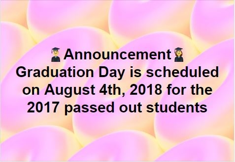 Graduation Day is scheduled on August 4th, 2018